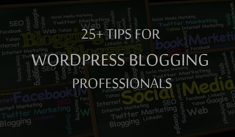 25+-Tips-for-WordPress-Blogging-Professionals