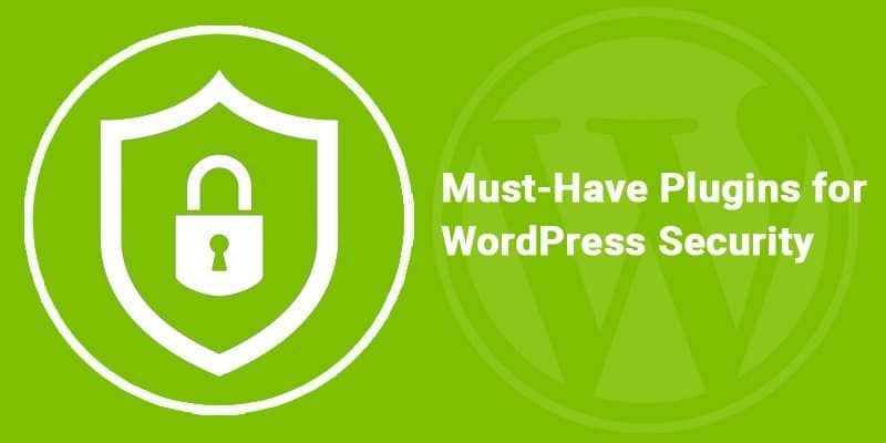 Must-Have Plugins for WordPress Security