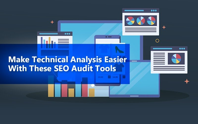 Make Technical Analysis Easier With These SEO Audit Tools