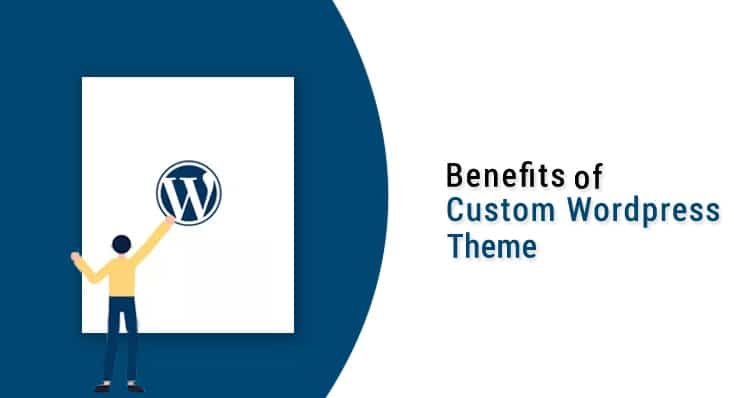 Benefits of Custom WordPress Theme
