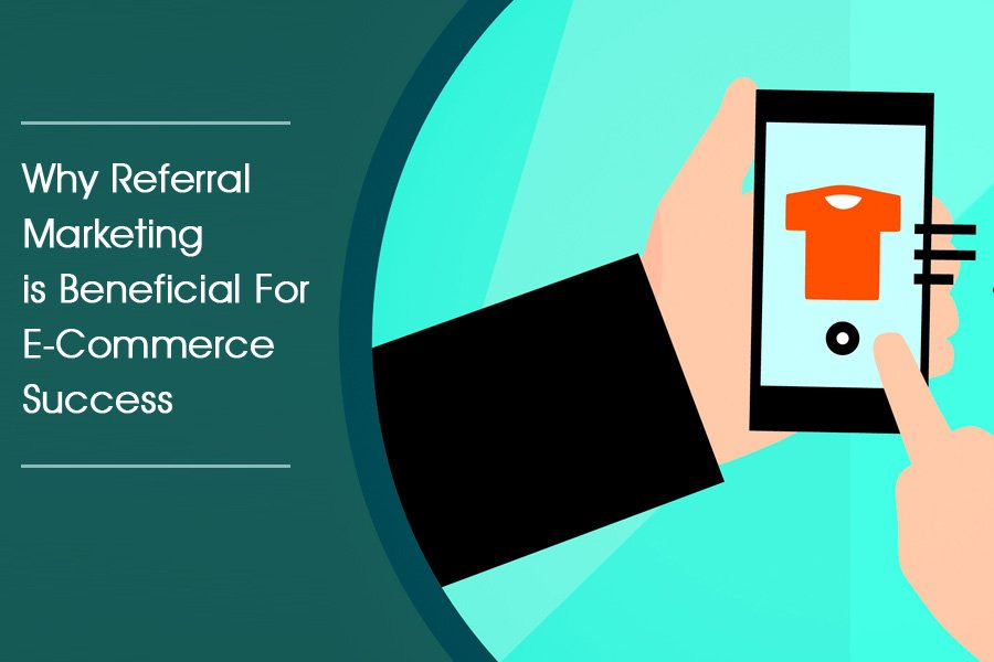 Why-Referral-Marketing-is-Beneficial-For-E-Commerce-Success