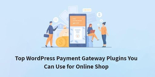 Top WordPress Payment Gateway Plugins To Go For Your Online Store
