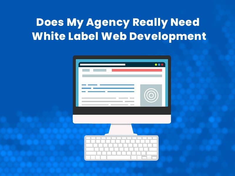 Does-My-Agency-Really-Need-White-Label-Web-Development