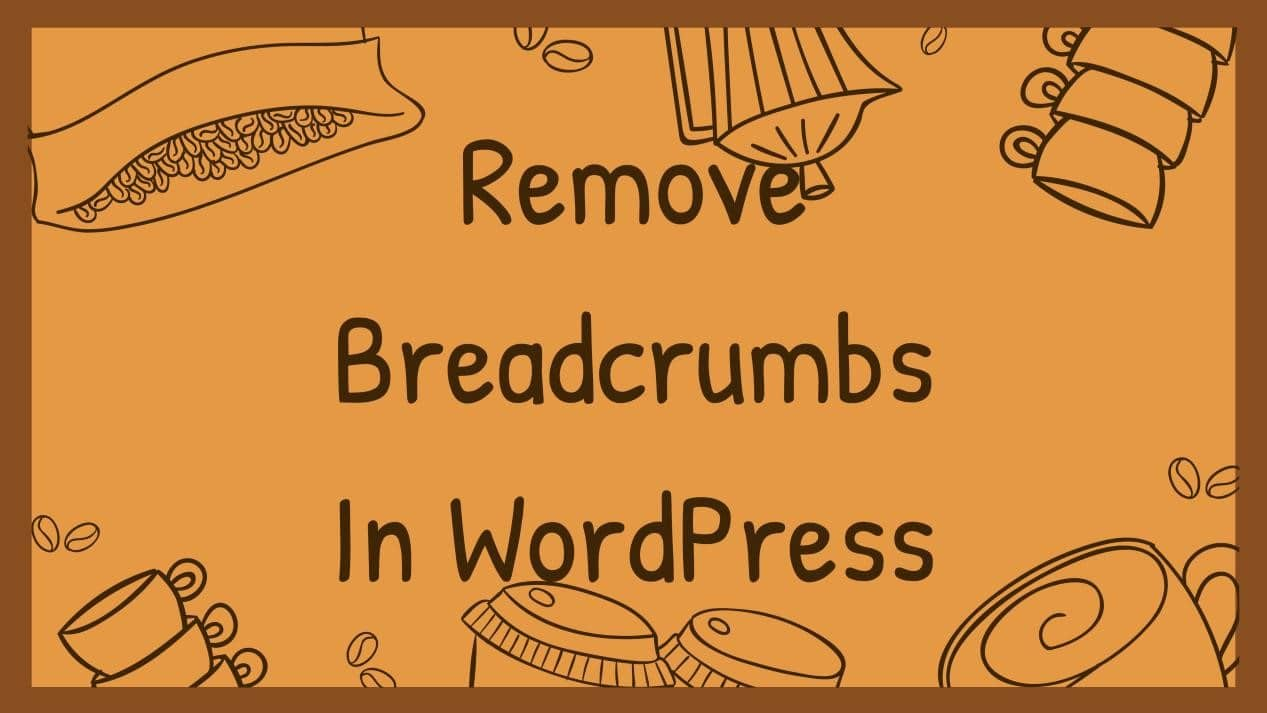 How to Remove Breadcrumbs In WordPress?